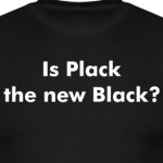 Is Plack the new Black?